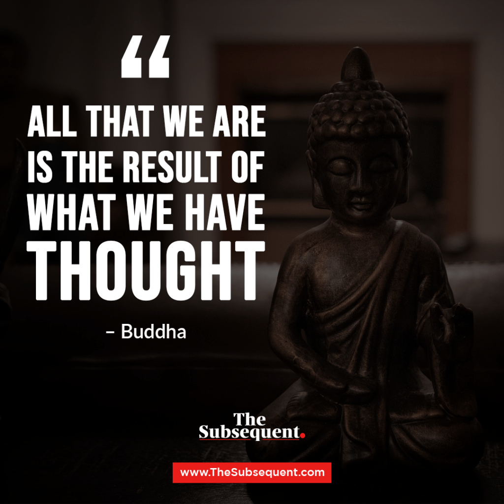 """All that we are is the result of what we have thought."""" – Buddha"""